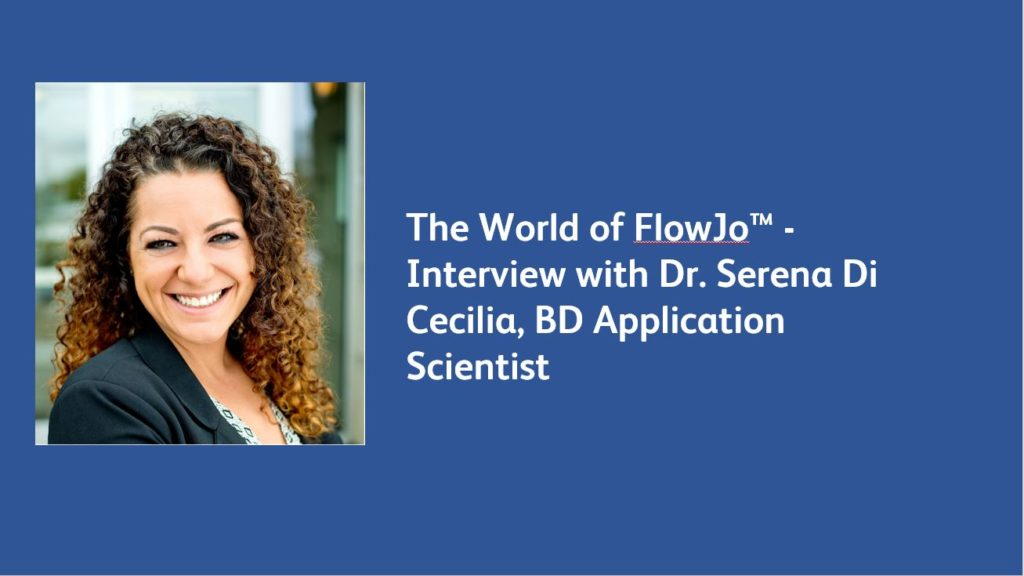 The World of FlowJo™ – Interview with Dr. Serena Di Cecilia, BD Application Scientist